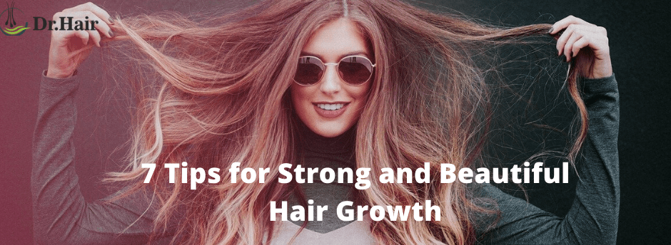 7 Tips for Strong and Beautiful Hair