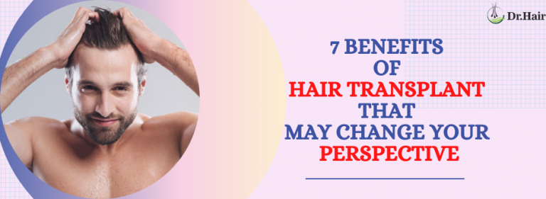 7 Benefits of Hair Transplant That May Change Your Perspective