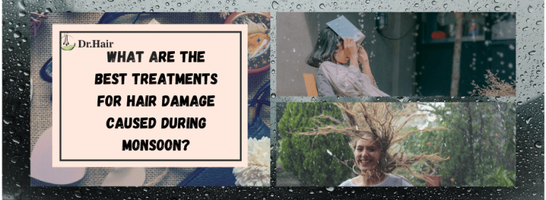 What Are the Best Treatments for Hair Damage Caused During Monsoon?