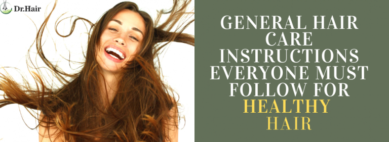 General Hair Care Instructions Everyone Must Follow for Healthy Hair